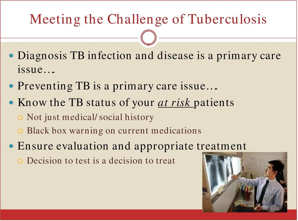 Know the TB status of your at risk patients Not just medical/social history Black