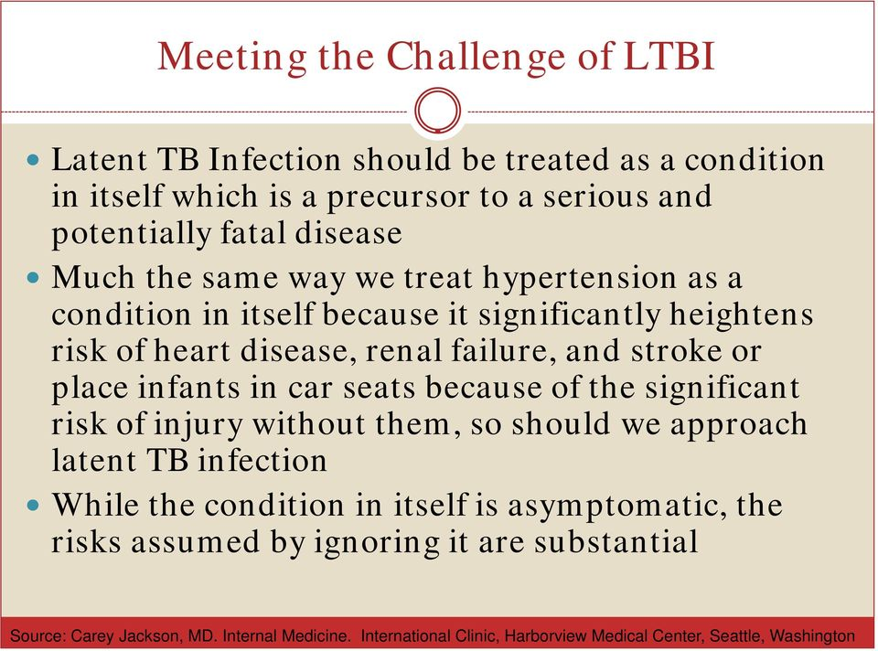 infants in car seats because of the significant risk of injury without them, so should we approach latent TB infection While the condition in itself is
