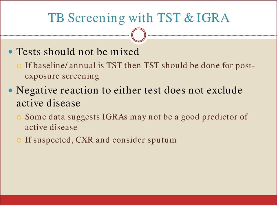 either test does not exclude active disease Some data suggests IGRAs may not