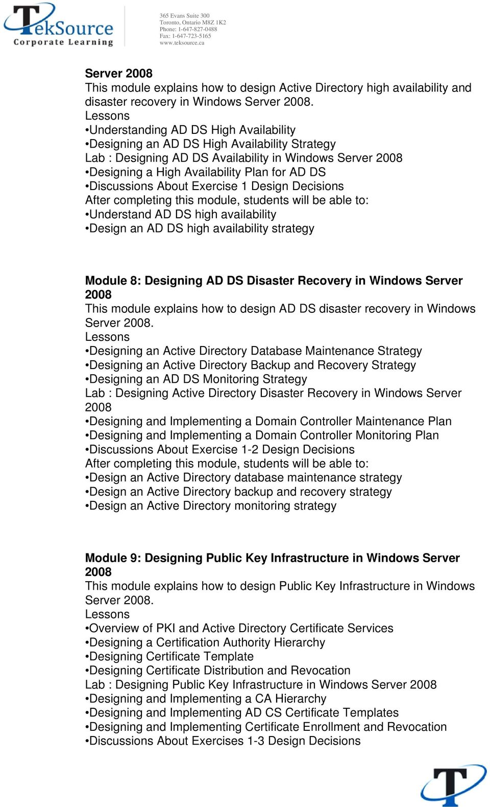 Exercise 1 Design Decisions Understand AD DS high availability Design an AD DS high availability strategy Module 8: Designing AD DS Disaster Recovery in Windows Server This module explains how to
