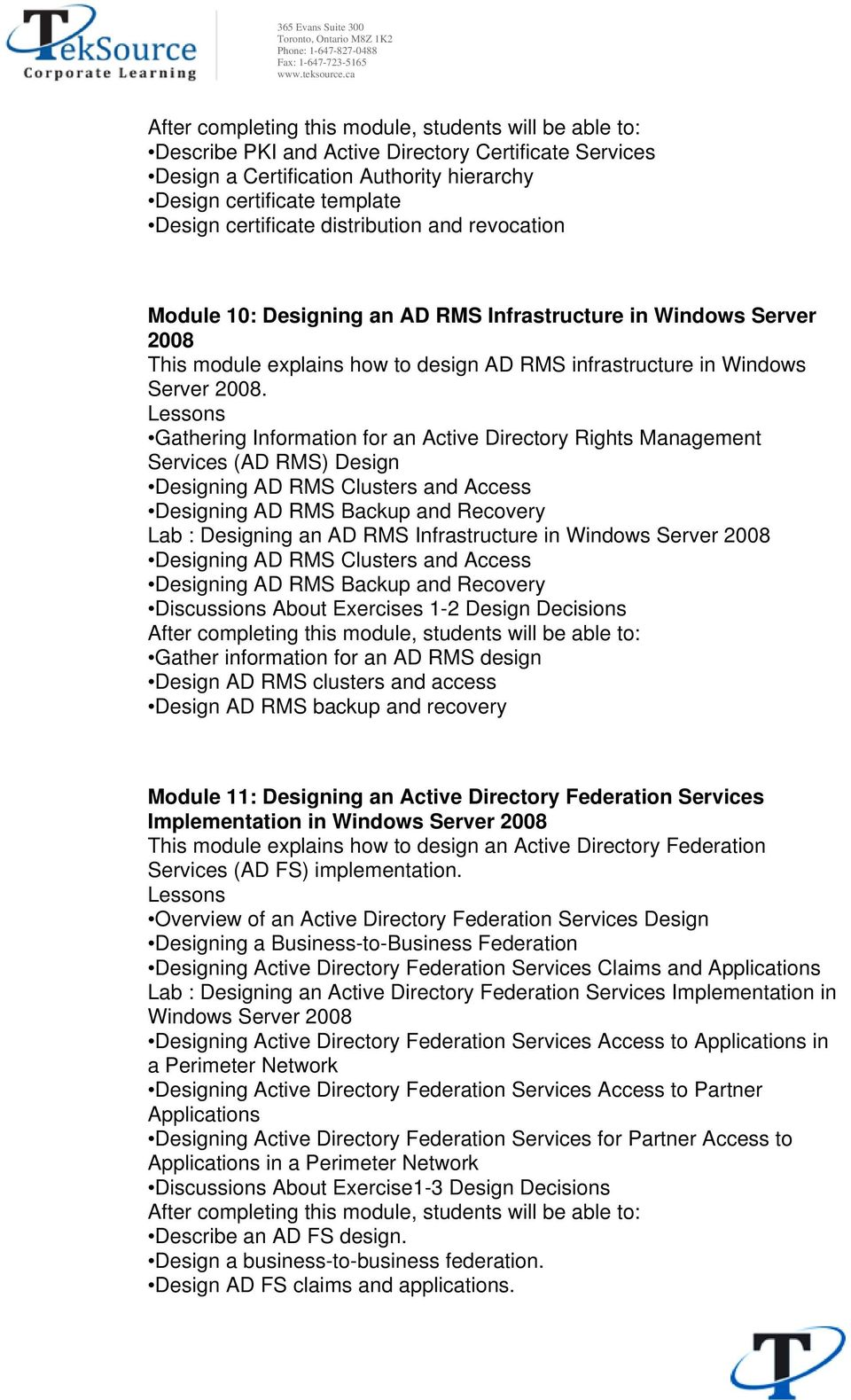 Gathering Information for an Active Directory Rights Management Services (AD RMS) Design Designing AD RMS Clusters and Access Designing AD RMS Backup and Recovery Lab : Designing an AD RMS