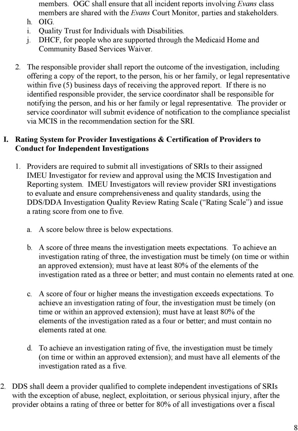 The responsible provider shall report the outcome of the investigation, including offering a copy of the report, to the person, his or her family, or legal representative within five (5) business