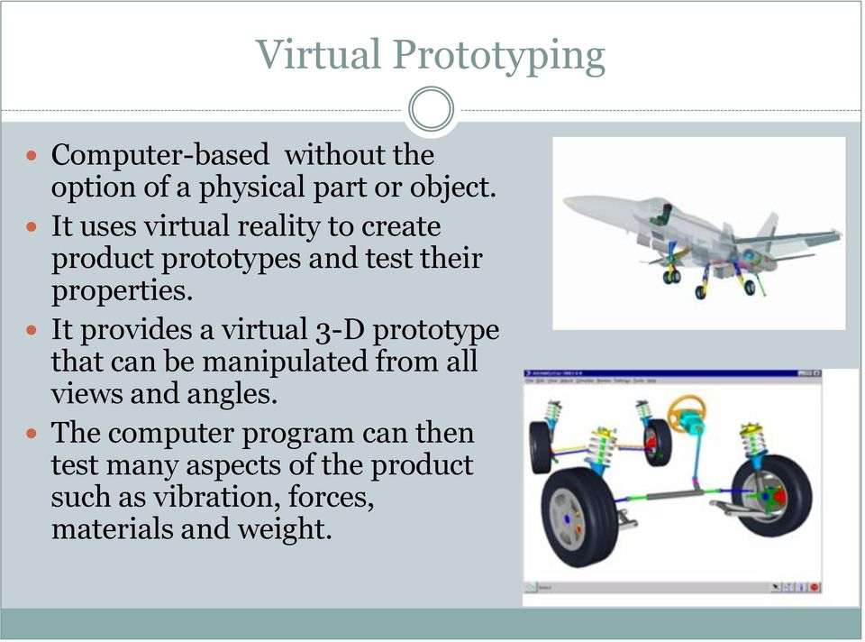 It provides a virtual 3-D prototype that can be manipulated from all views and angles.