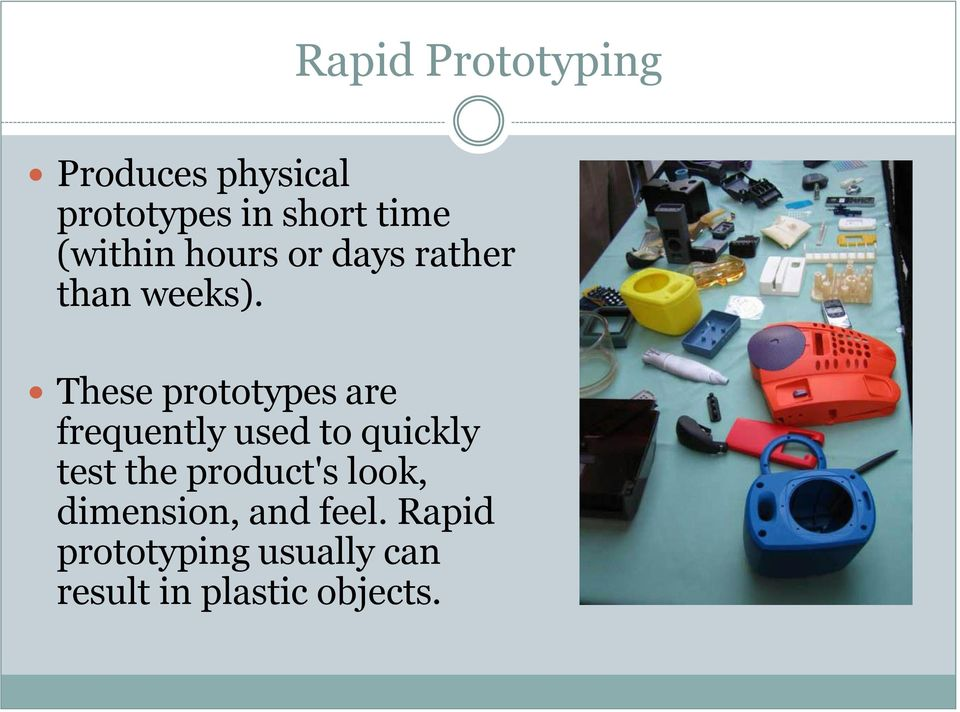 These prototypes are frequently used to quickly test the