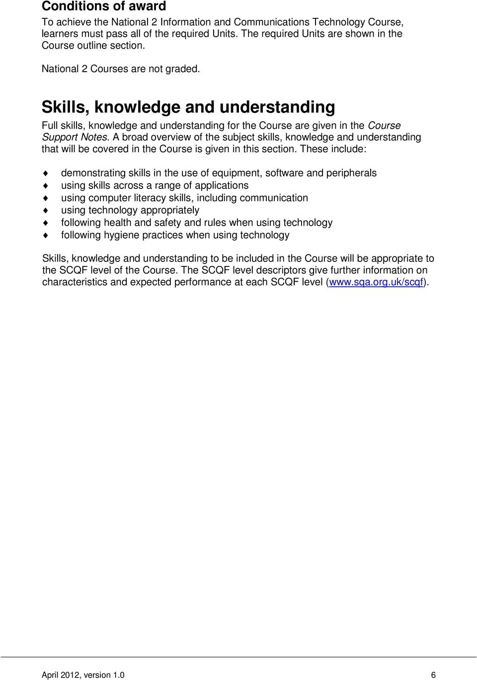 Skills, knowledge and understanding Full skills, knowledge and understanding for the Course are given in the Course Support Notes.