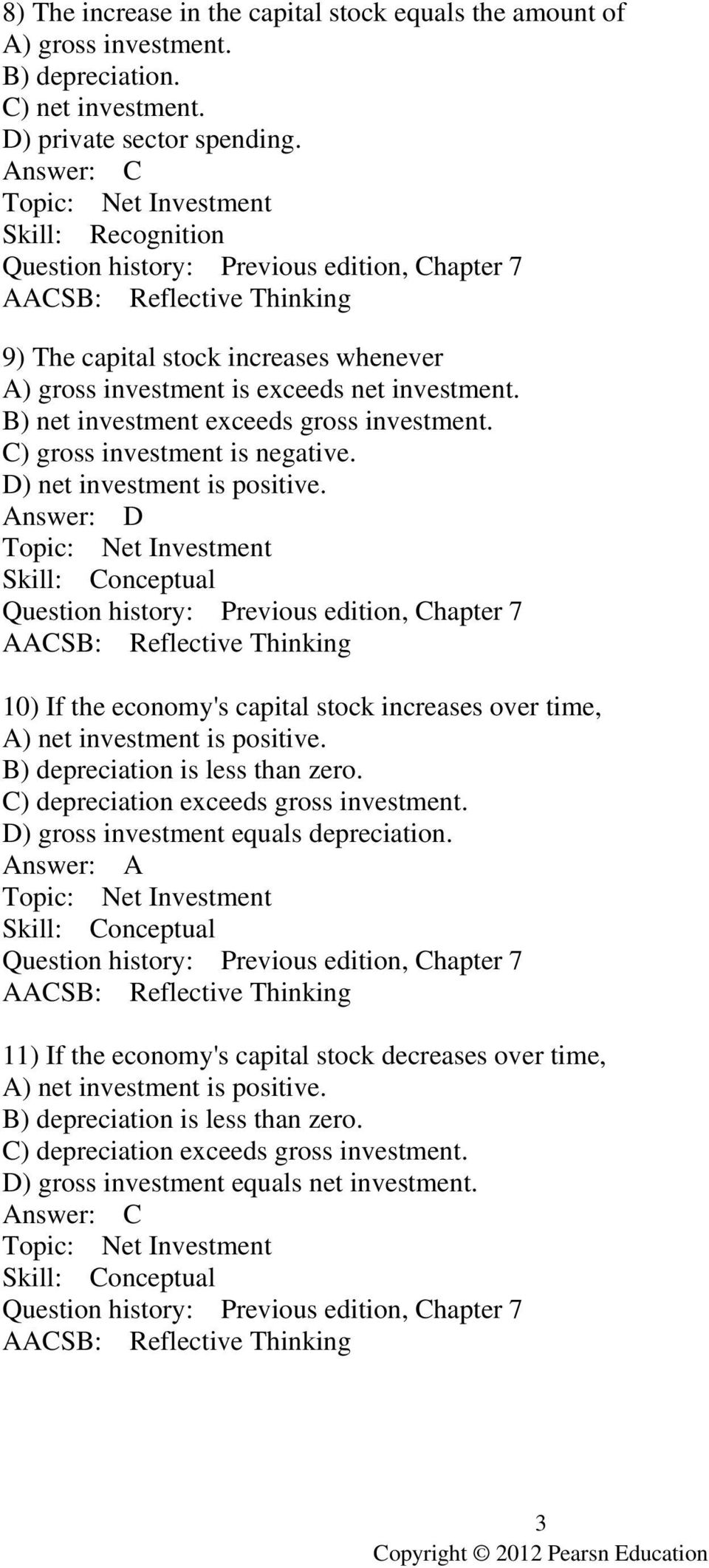 D) net investment is positive. Answer: D Topic: Net Investment 10) If the economy's capital stock increases over time, A) net investment is positive. B) depreciation is less than zero.