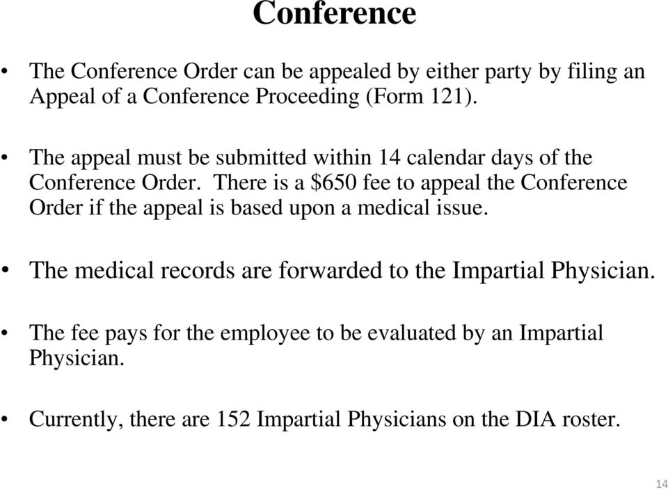 There is a $650 fee to appeal the Conference Order if the appeal is based upon a medical issue.