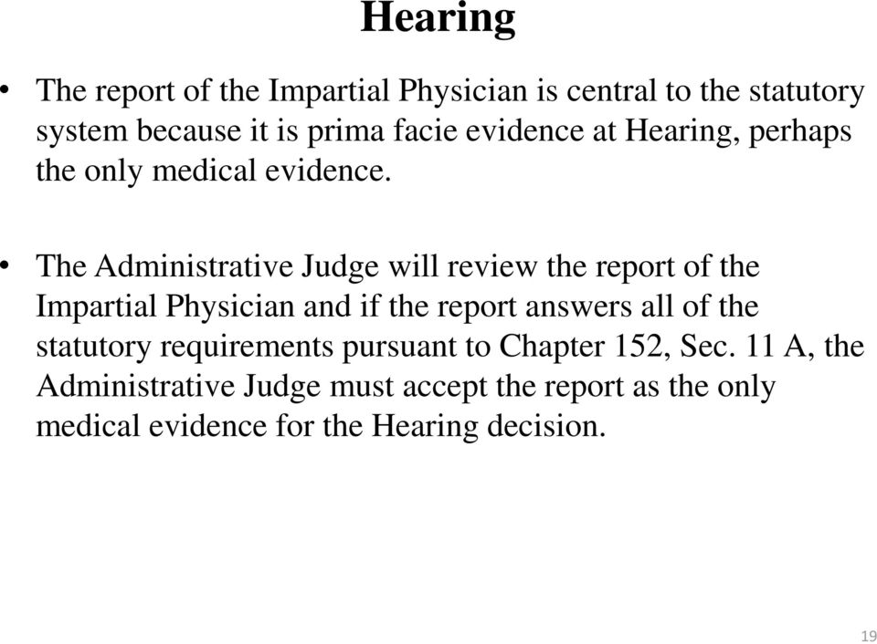 The Administrative Judge will review the report of the Impartial Physician and if the report answers all of