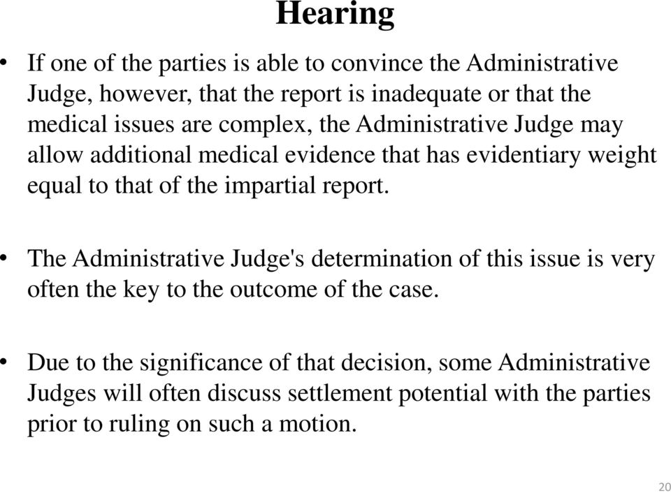 impartial report. The Administrative Judge's determination of this issue is very often the key to the outcome of the case.