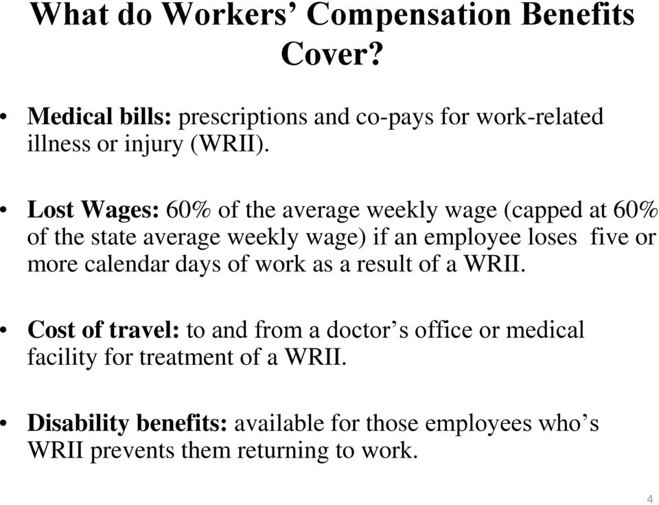 Lost Wages: 60% of the average weekly wage (capped at 60% of the state average weekly wage) if an employee loses five or