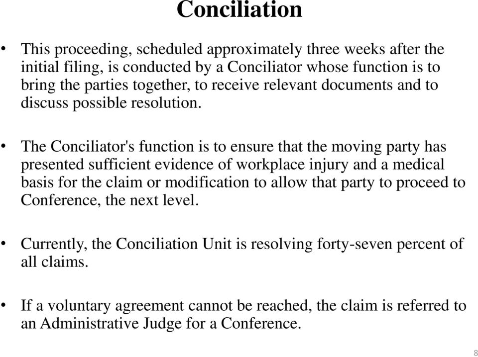 The Conciliator's function is to ensure that the moving party has presented sufficient evidence of workplace injury and a medical basis for the claim or