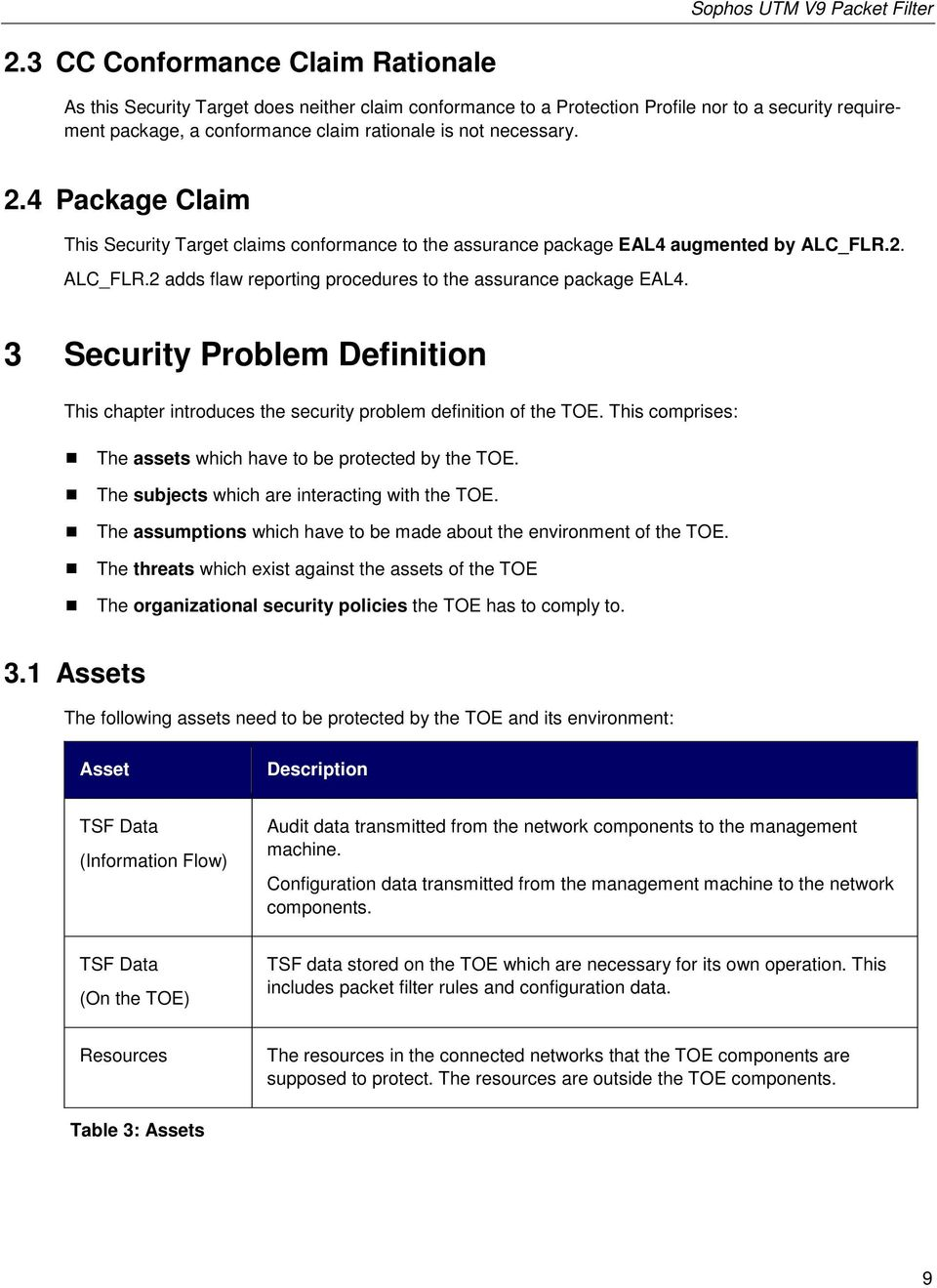 2.4 Package Claim This Security Target claims conformance to the assurance package EAL4 augmented by ALC_FLR.2. ALC_FLR.2 adds flaw reporting procedures to the assurance package EAL4.