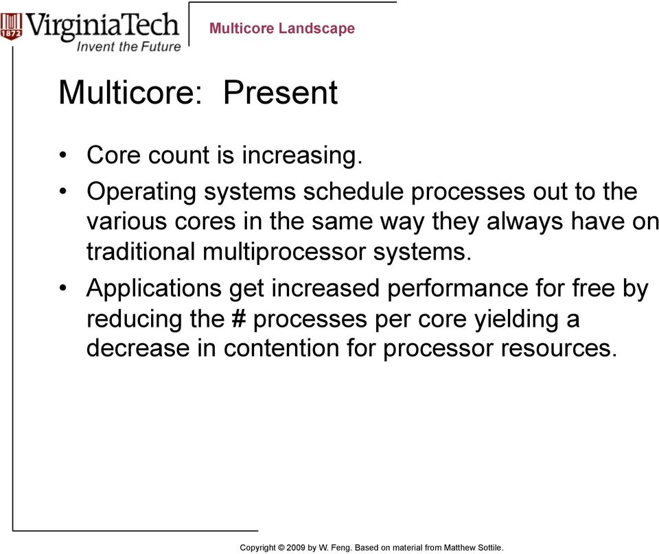 they always have on traditional multiprocessor systems.