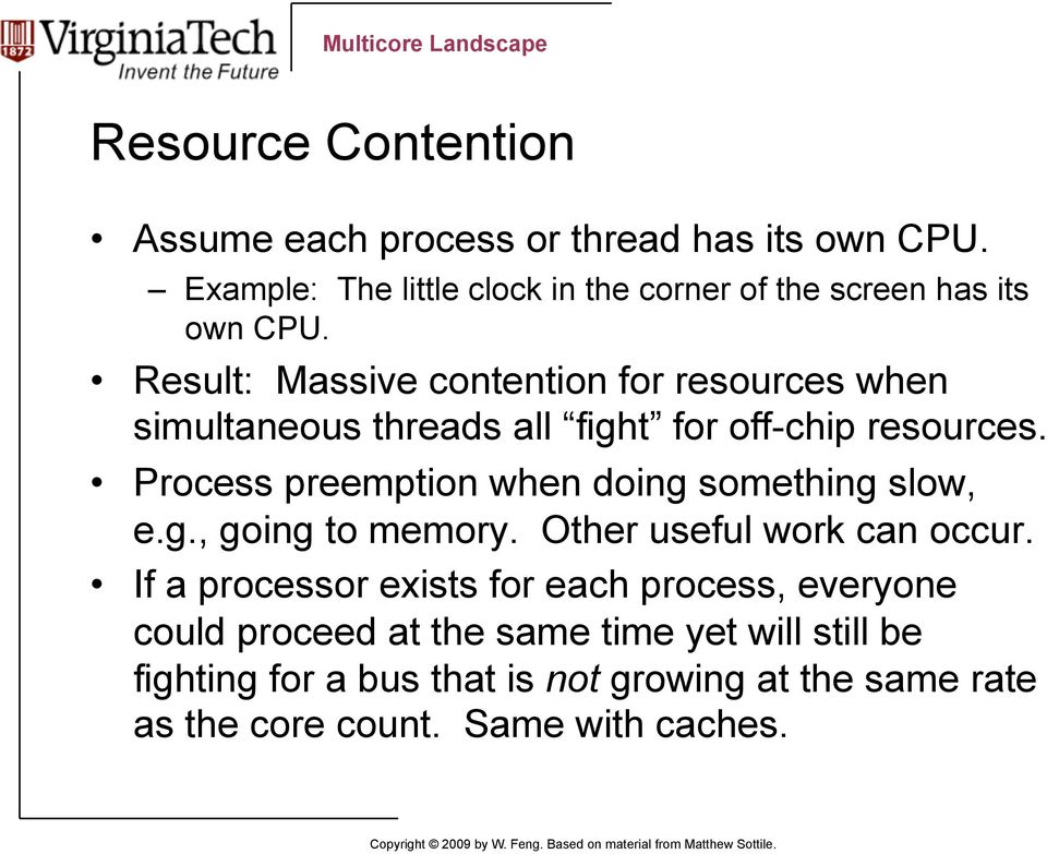 Result: Massive contention for resources when simultaneous threads all fight for off-chip resources.