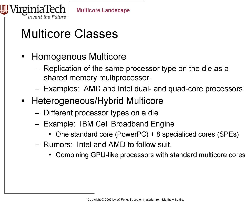 Examples: AMD and Intel dual- and quad-core processors Heterogeneous/Hybrid Multicore Different processor