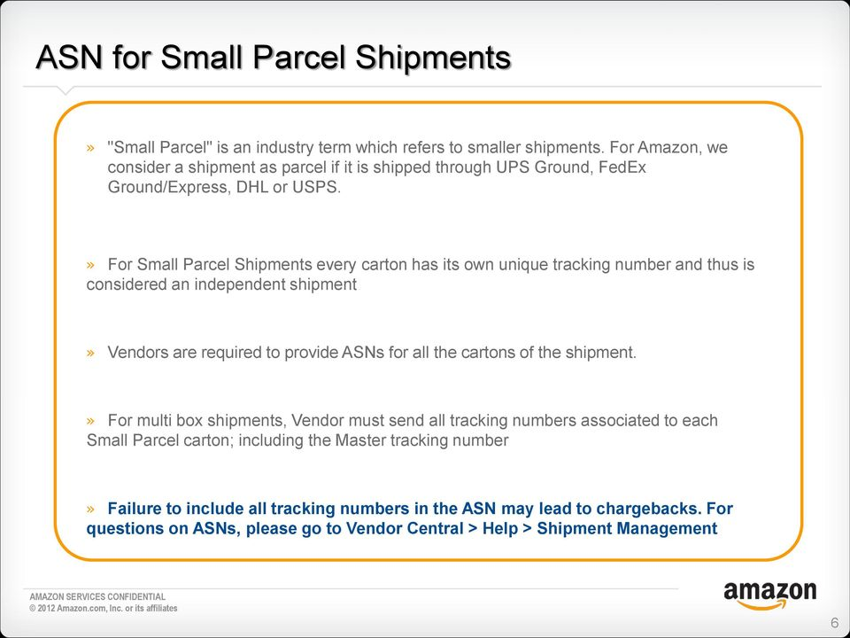 » For Small Parcel Shipments every carton has its own unique tracking number and thus is considered an independent shipment» Vendors are required to provide ASNs for all the