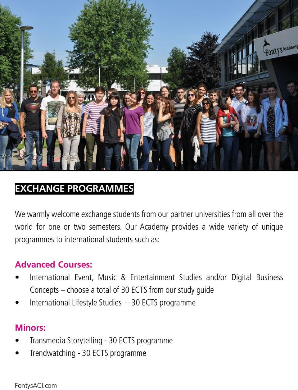 Our Academy provides a wide variety of unique programmes to international students such as: Advanced Courses: International