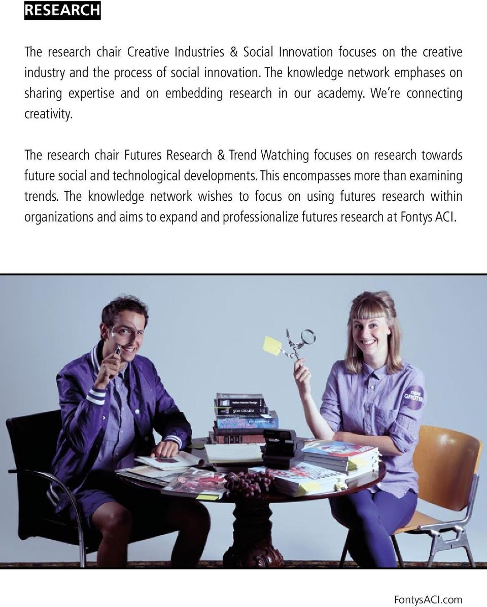 The research chair Futures Research & Trend Watching focuses on research towards future social and technological developments.