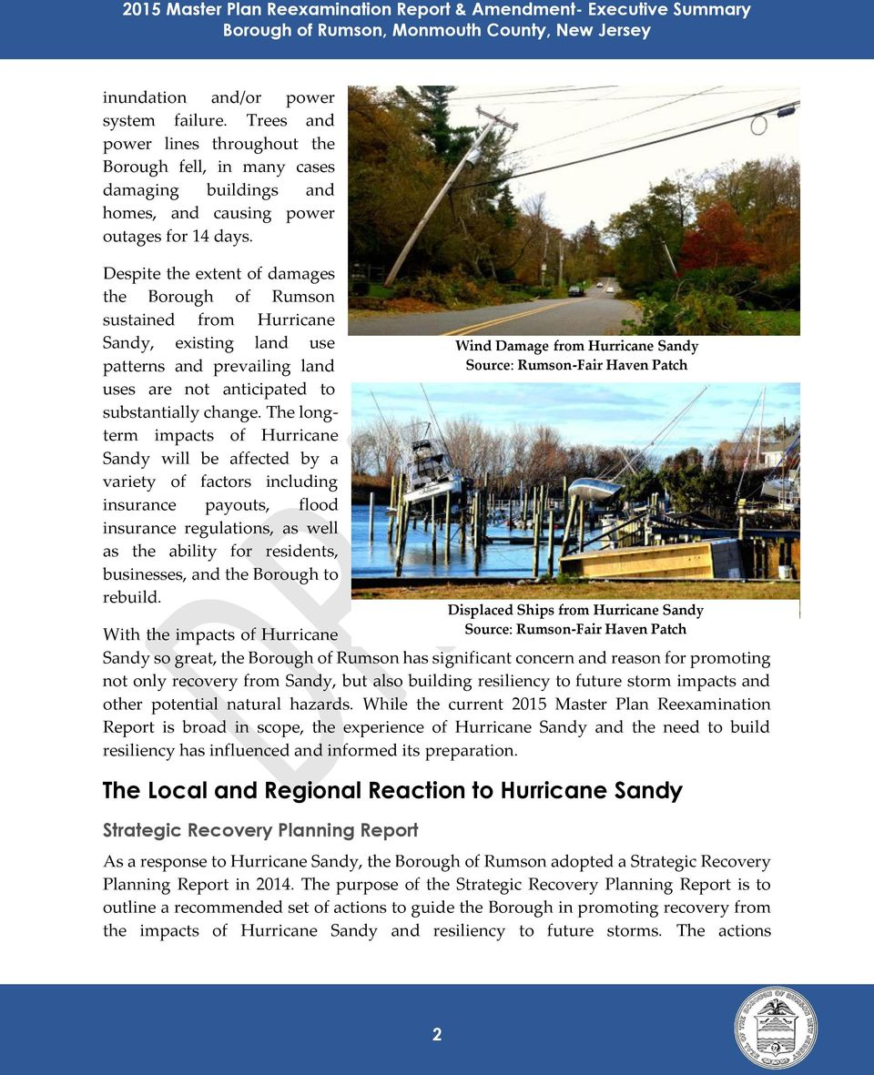 The longterm impacts of Hurricane Sandy will be affected by a variety of factors including insurance payouts, flood insurance regulations, as well as the ability for residents, businesses, and the