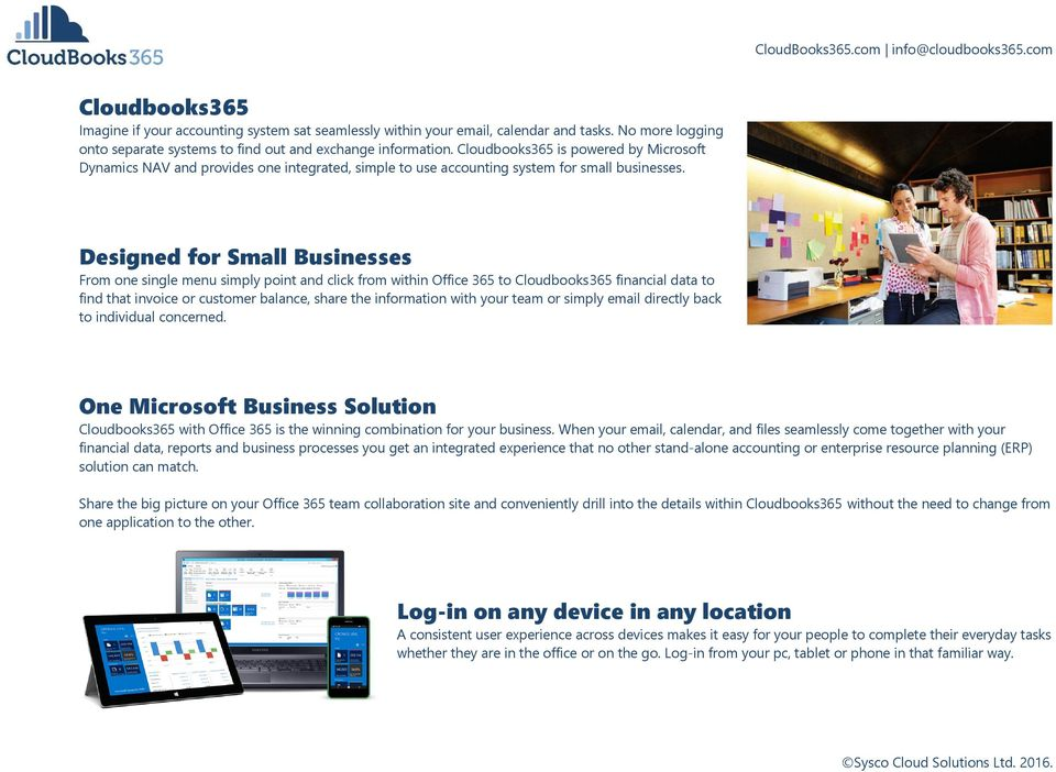 Designed for Small Businesses From one single menu simply point and click from within Office 365 to Cloudbooks365 financial data to find that invoice or customer balance, share the information with