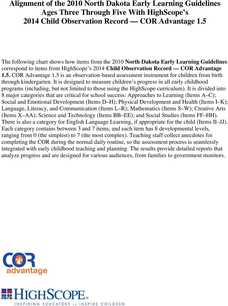 5. COR Advantage 1.5 is an observation-based assessment instrument for children from birth through kindergarten.