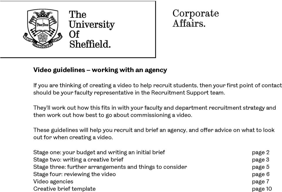 Recruitment Support team. They'll work out how this fits in with your faculty and department recruitment strategy and then work out how best to go about commissioning a video.