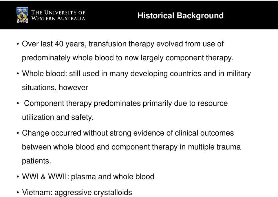 Whole blood: still used in many developing countries and in military situations, however Component therapy predominates