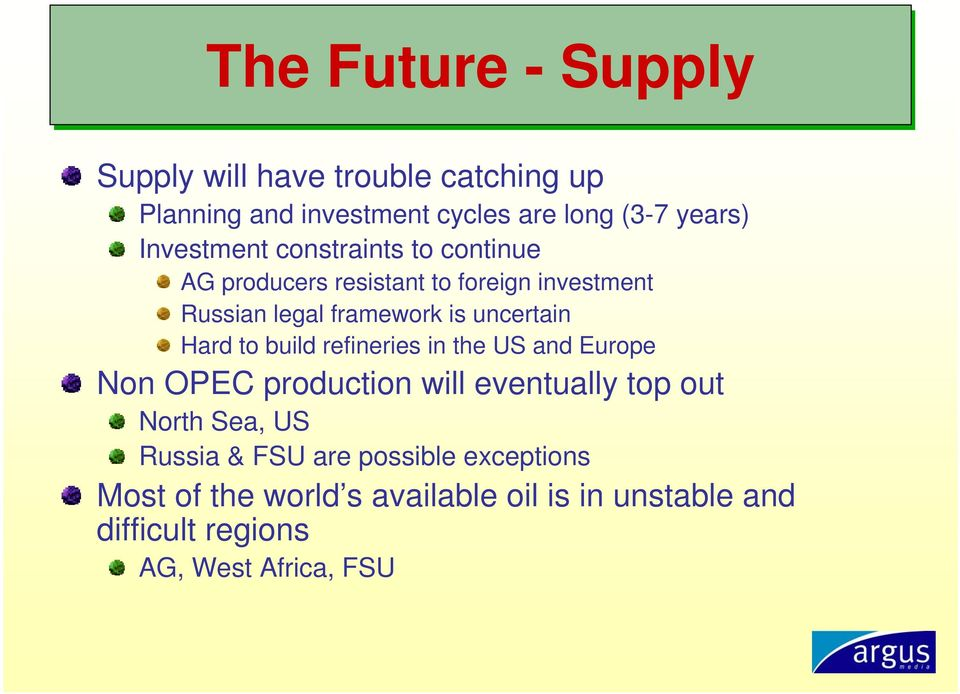 uncertain Hard to build refineries in the US and Europe Non OPEC production will eventually top out North Sea, US