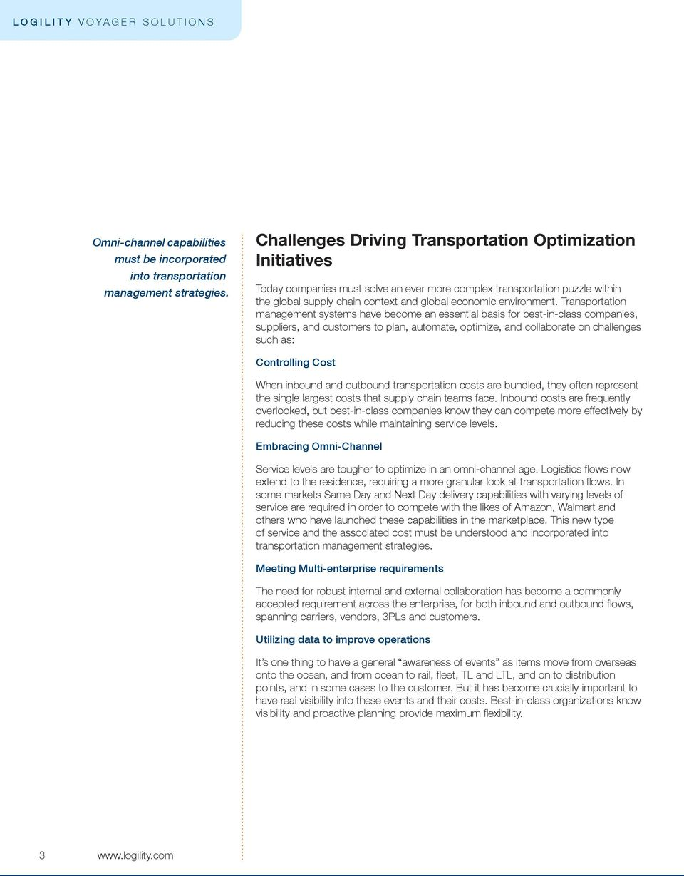 Transportation management systems have become an essential basis for best-in-class companies, suppliers, and customers to plan, automate, optimize, and collaborate on challenges such as: Controlling