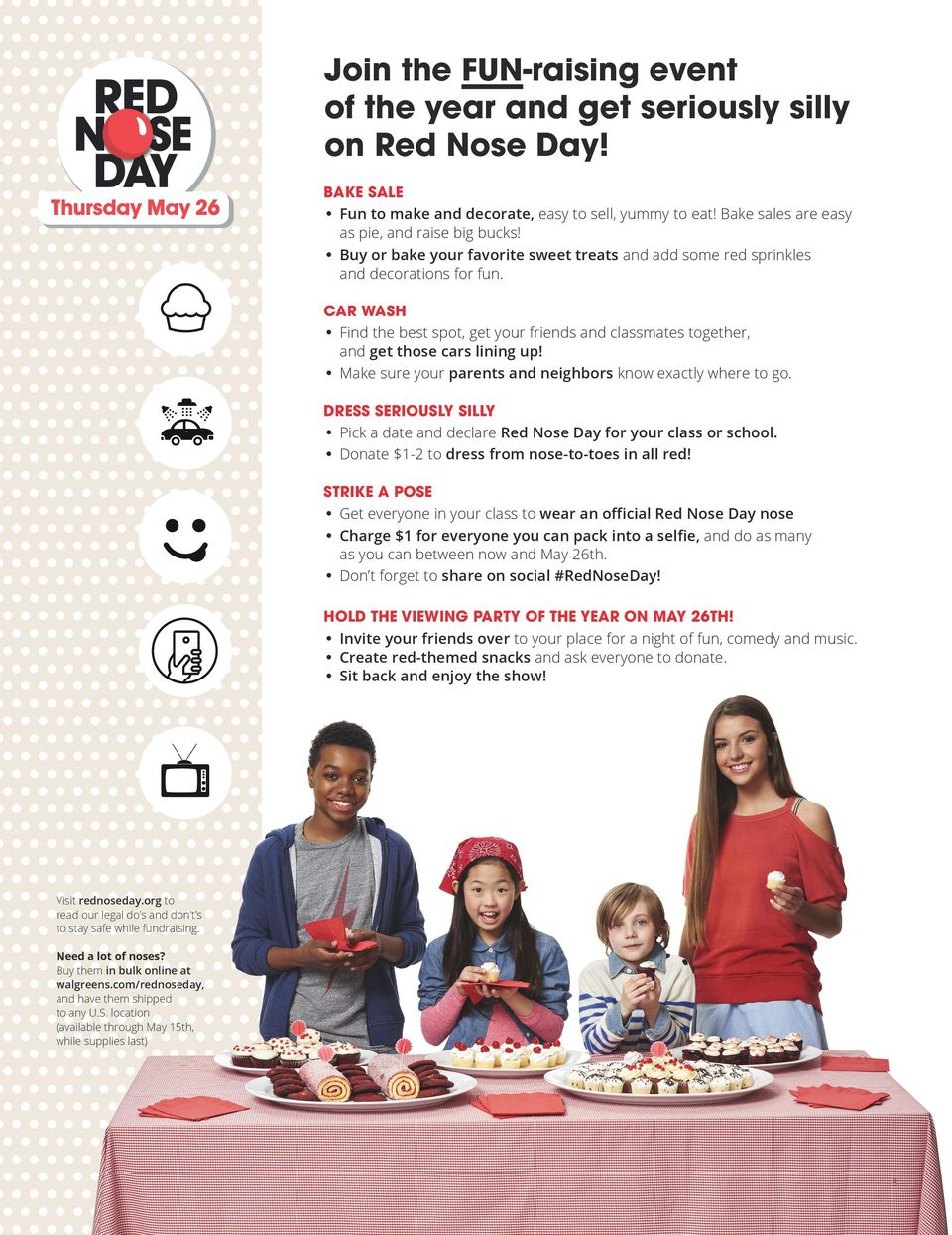 Make sure your parents and neighbors know exactly where to go. DRESS SERIOUSLY SILLY Pick a date and declare Red Nose Day for your class or school. Donate $1-2 to dress from nose-to-toes in all red!