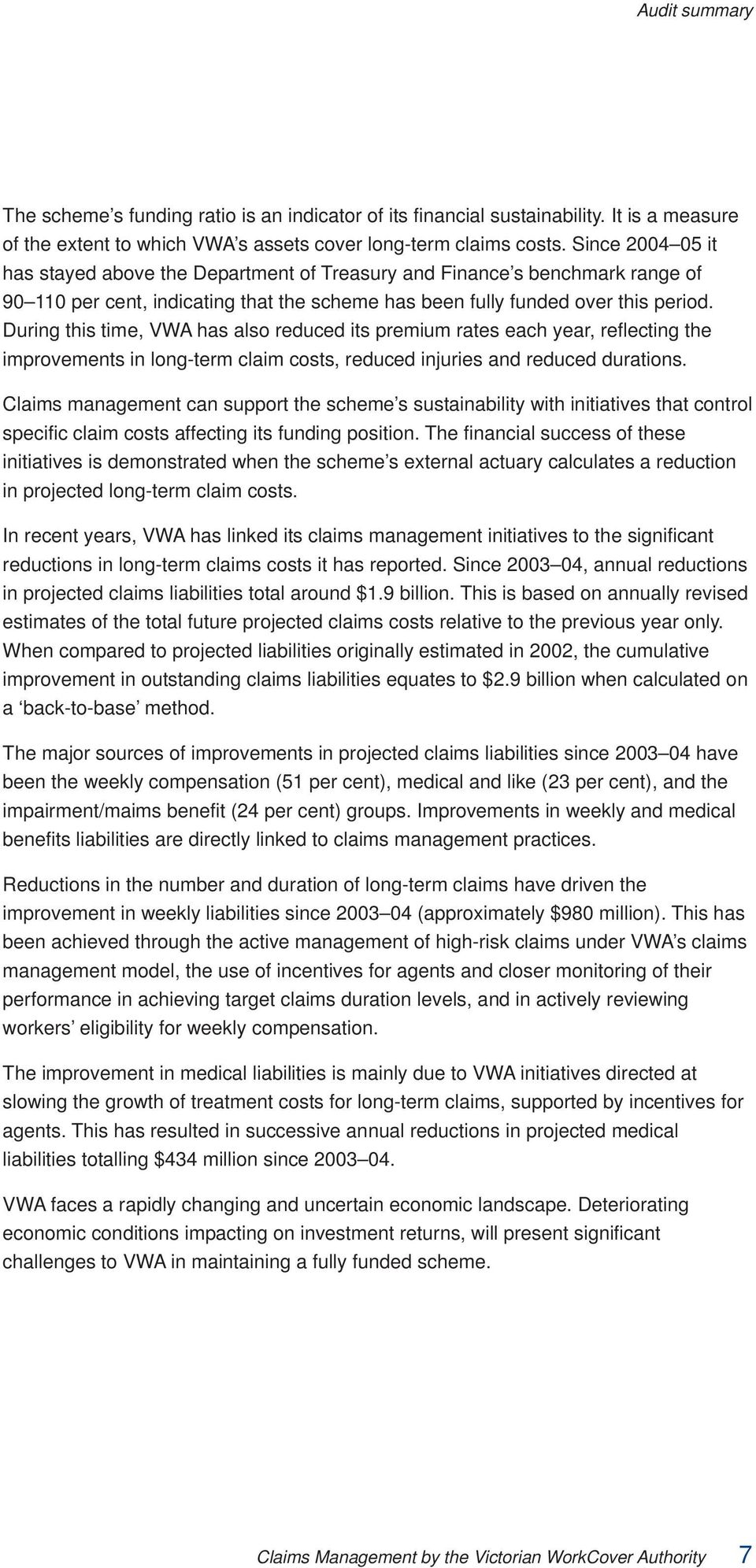 During this time, VWA has also reduced its premium rates each year, reflecting the improvements in long-term claim costs, reduced injuries and reduced durations.