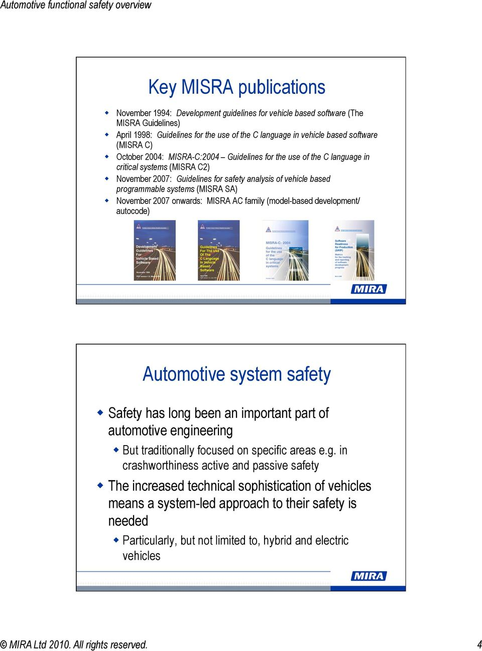 November 2007 onwards: MISRA AC family (model-based development/ autocode) Automotive system safety Safety has long been an important part of automotive engineering But traditionally focused on