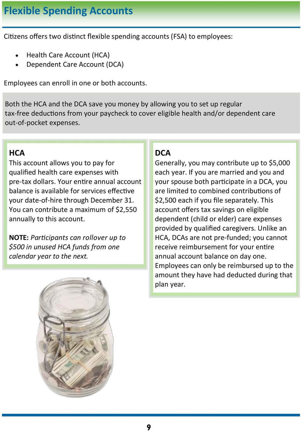 HCA This account allows you to pay for qualified health care expenses with pre-tax dollars.