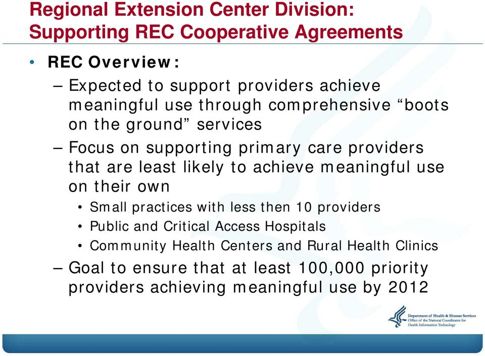 likely to achieve meaningful use on their own Small practices with less then 10 providers Public and Critical Access Hospitals