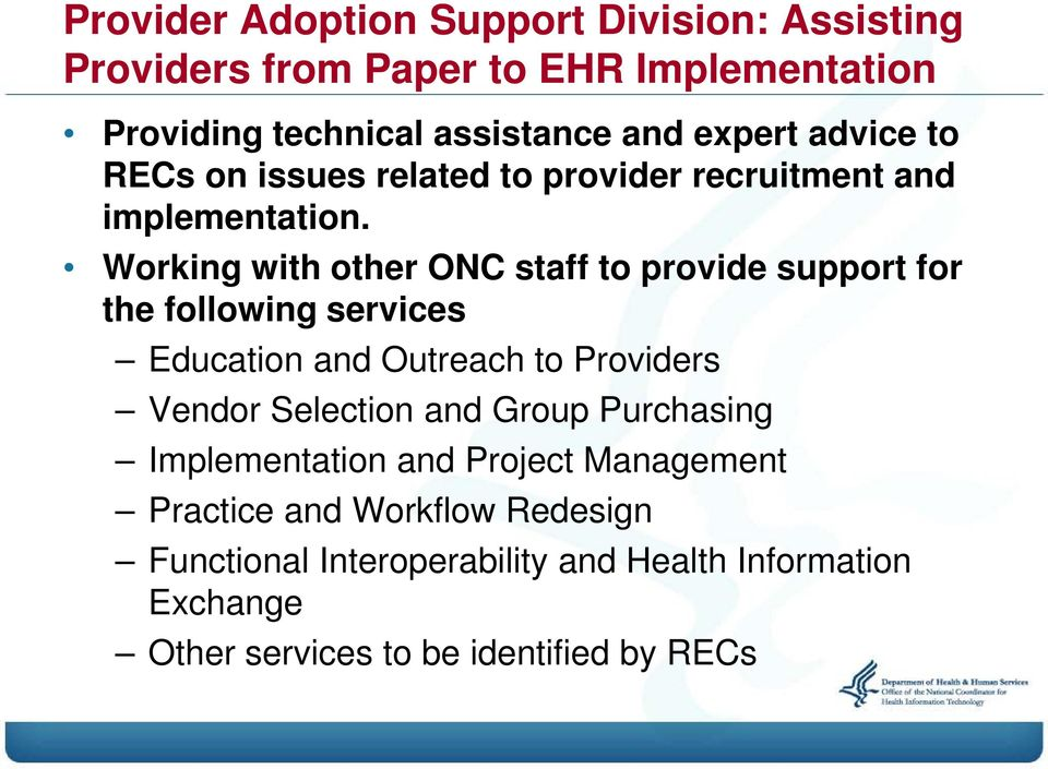 Working with other ONC staff to provide support for the following services Education and Outreach to Providers Vendor Selection and
