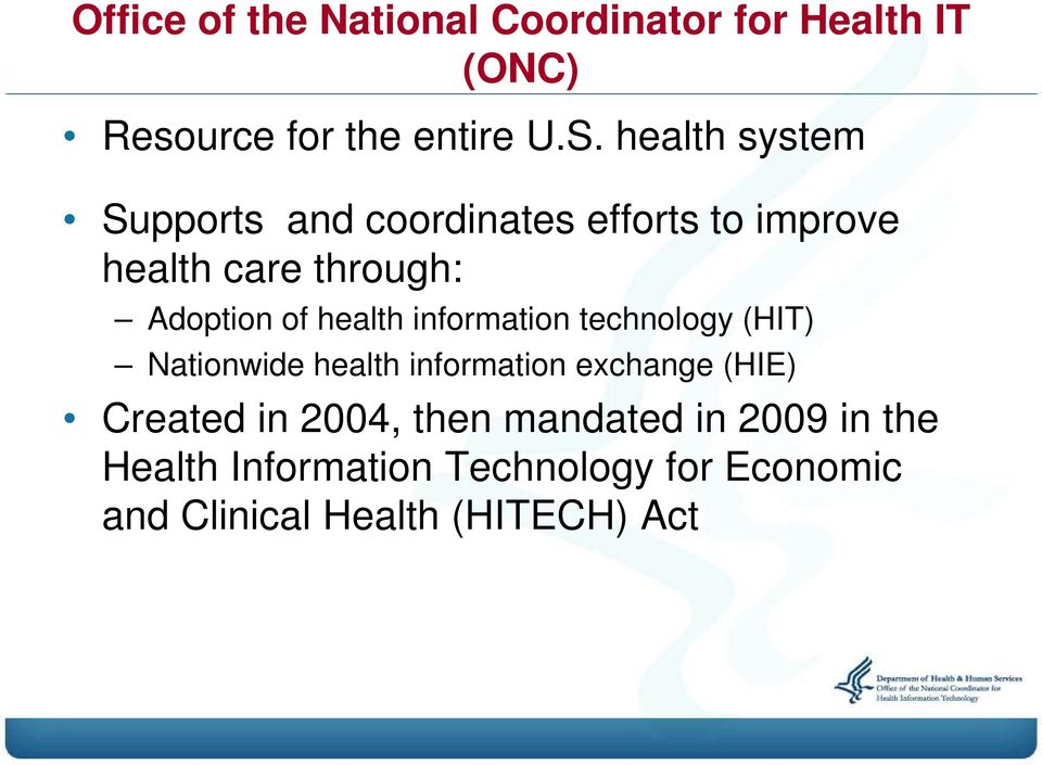health information technology (HIT) Nationwide health information exchange (HIE) Created in