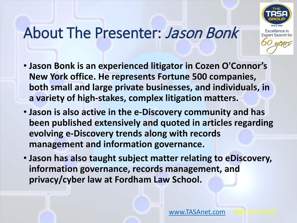 Jason is also active in the e-discovery community and has been published extensively and quoted in articles regarding evolving e-discovery trends along with