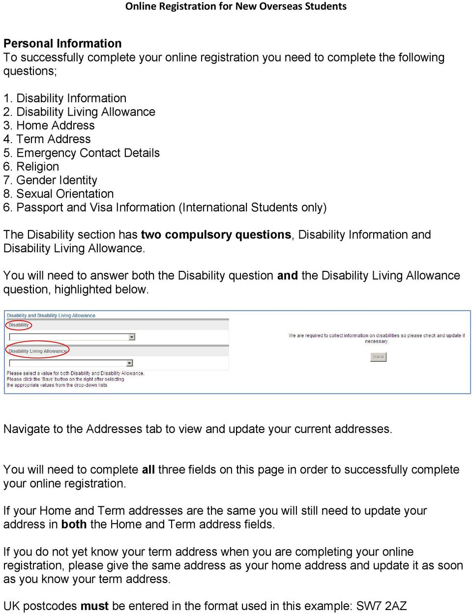 Passport and Visa Information (International Students only) The Disability section has two compulsory questions, Disability Information and Disability Living Allowance.