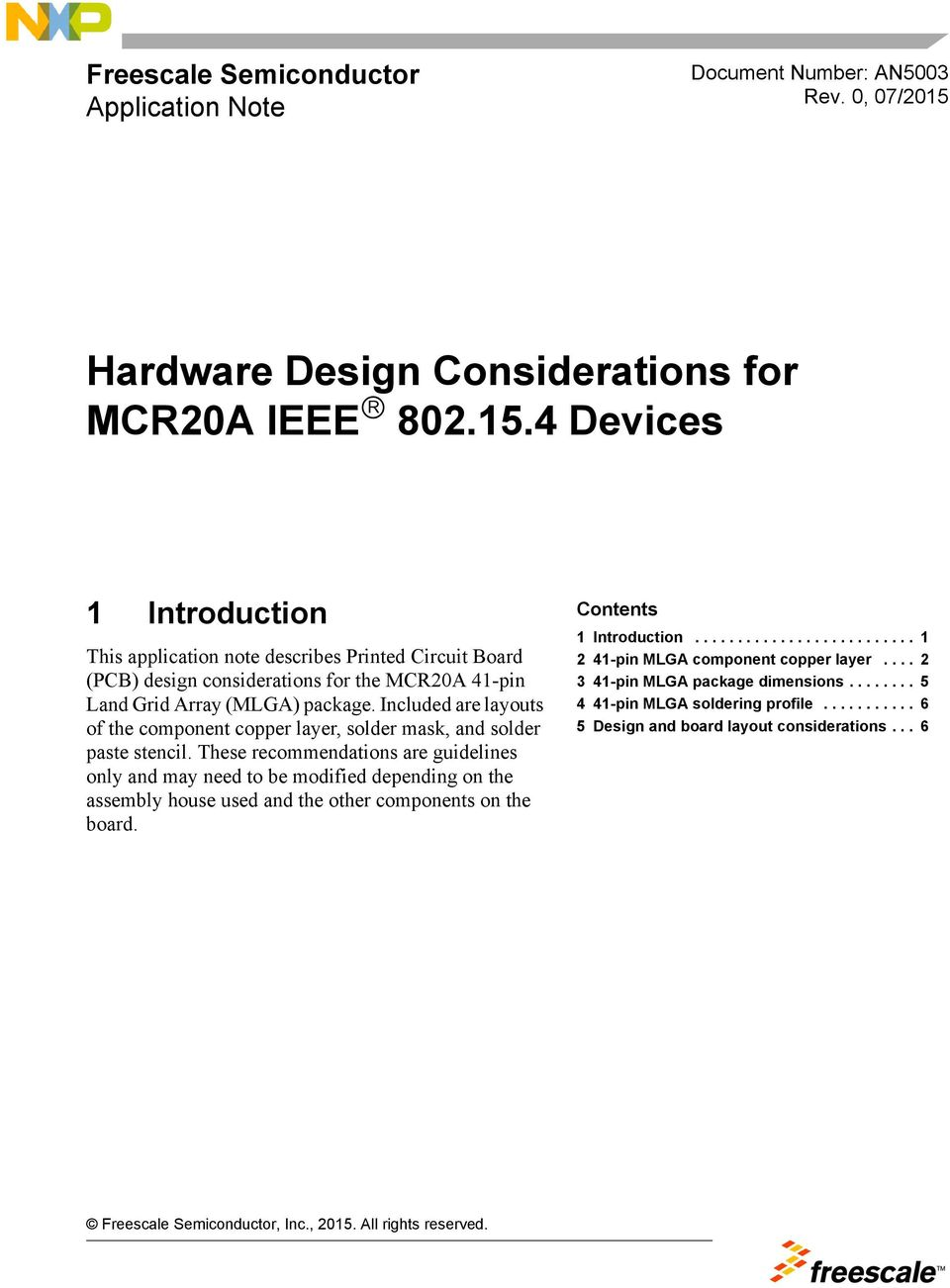 4 Devices 1 Introduction This application note describes Printed Circuit Board (PCB) design considerations for the MCR20A 41-pin Land Grid Array (MLGA) package.