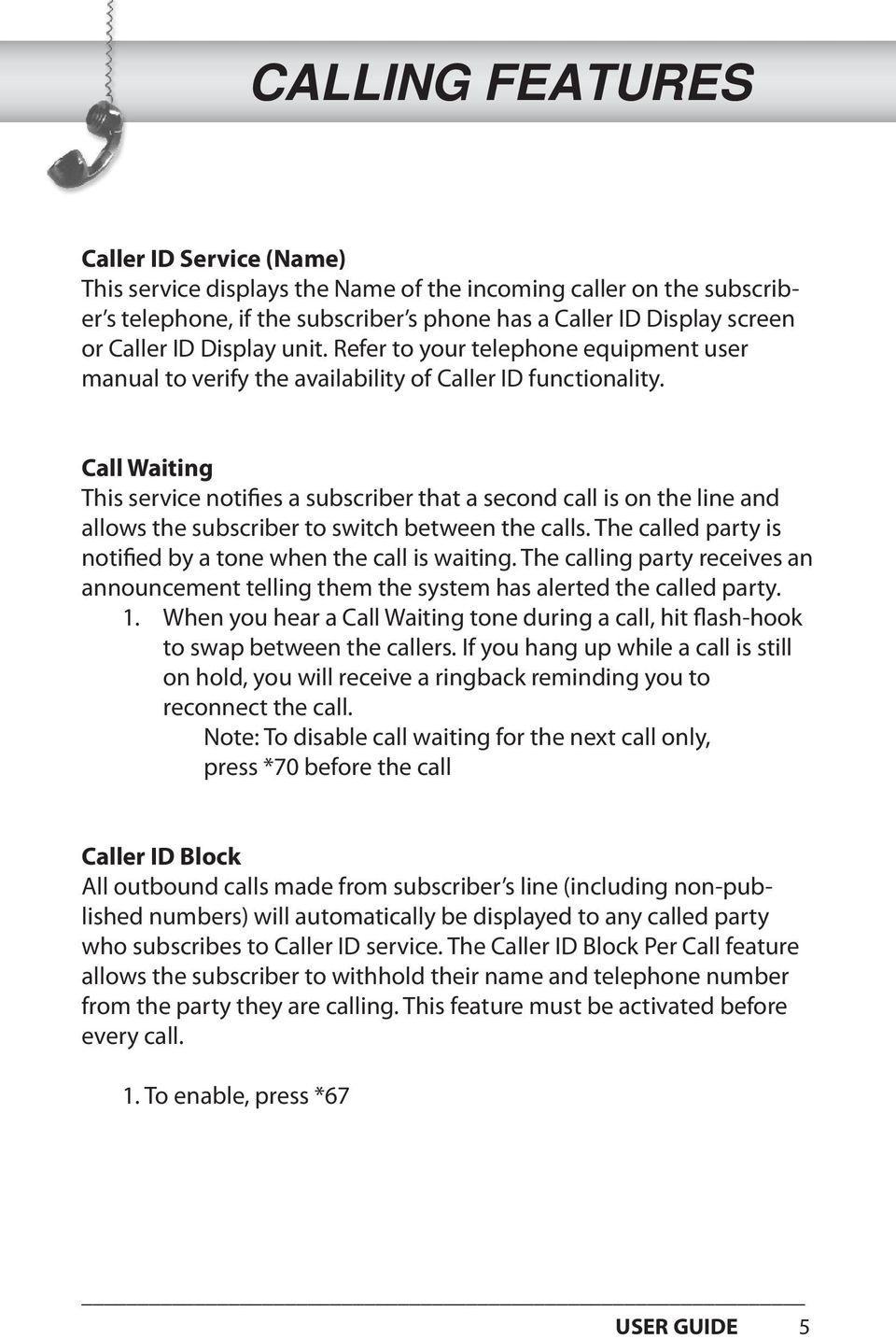 Call Waiting This service notifies a subscriber that a second call is on the line and allows the subscriber to switch between the calls.