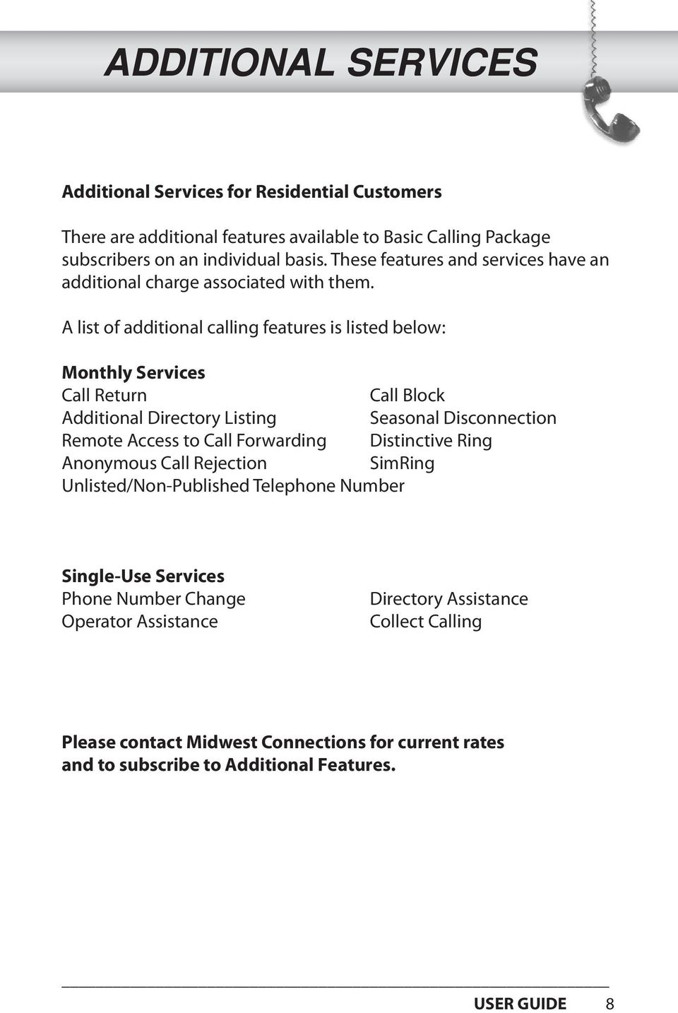 A list of additional calling features is listed below: Monthly Services Call Return Call Block Additional Directory Listing Seasonal Disconnection Remote Access to Call
