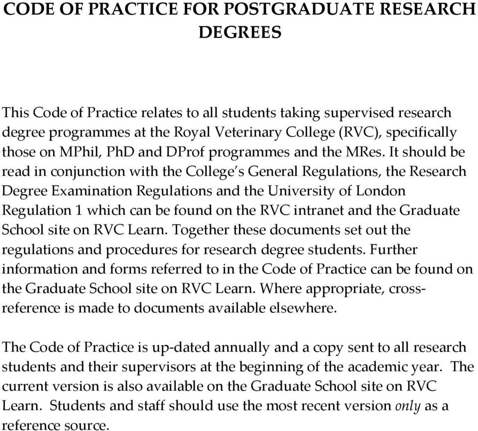 It should be read in conjunction with the College s General Regulations, the Research Degree Examination Regulations and the University of London Regulation 1 which can be found on the RVC intranet
