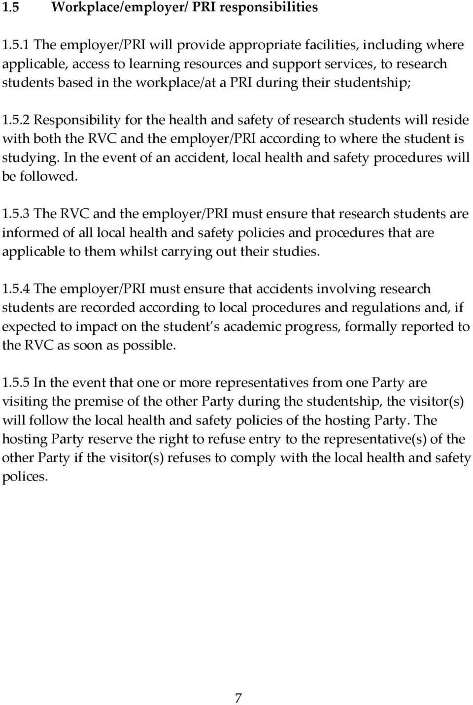 2 Responsibility for the health and safety of research students will reside with both the RVC and the employer/pri according to where the student is studying.