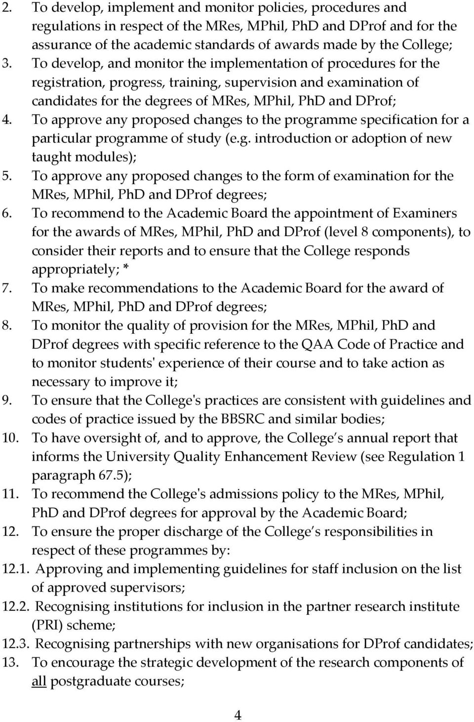 To approve any proposed changes to the programme specification for a particular programme of study (e.g. introduction or adoption of new taught modules); 5.