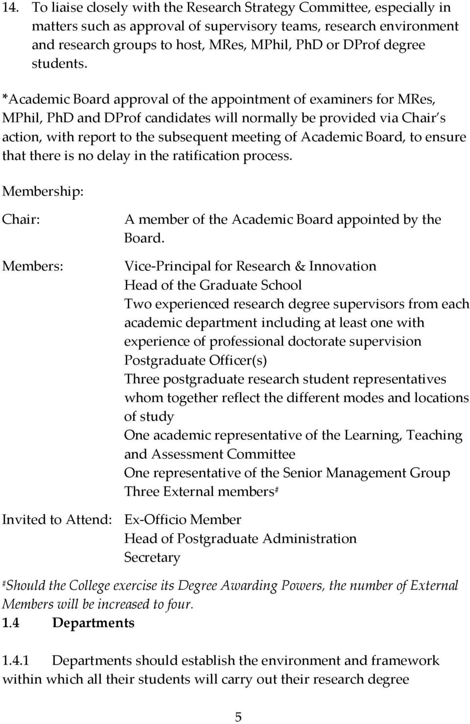 *Academic Board approval of the appointment of examiners for MRes, MPhil, PhD and DProf candidates will normally be provided via Chair s action, with report to the subsequent meeting of Academic