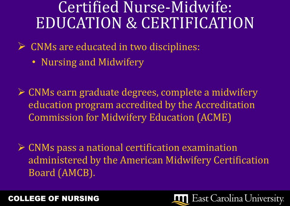 accredited by the Accreditation Commission for Midwifery Education (ACME) CNMs pass a
