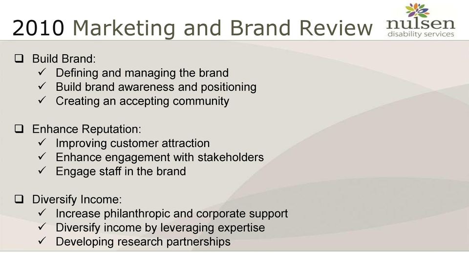 Enhance engagement with stakeholders Engage staff in the brand Diversify Income: Increase