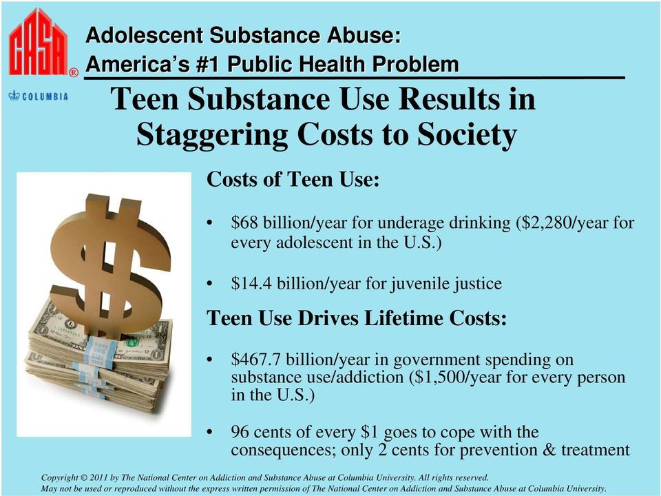 4 billion/year for juvenile justice Teen Use Drives Lifetime Costs: $467.