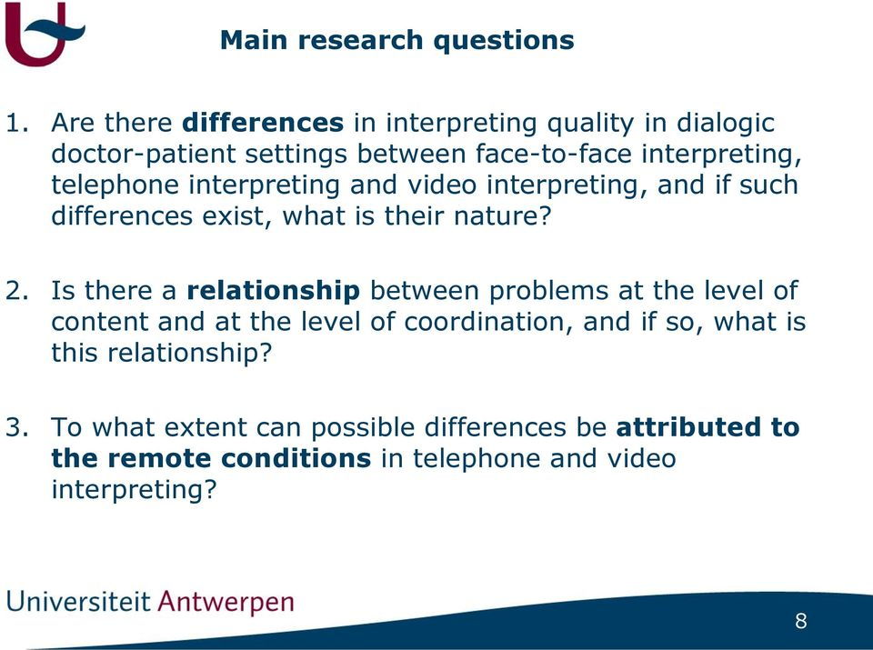 telephone interpreting and video interpreting, and if such differences exist, what is their nature? 2.
