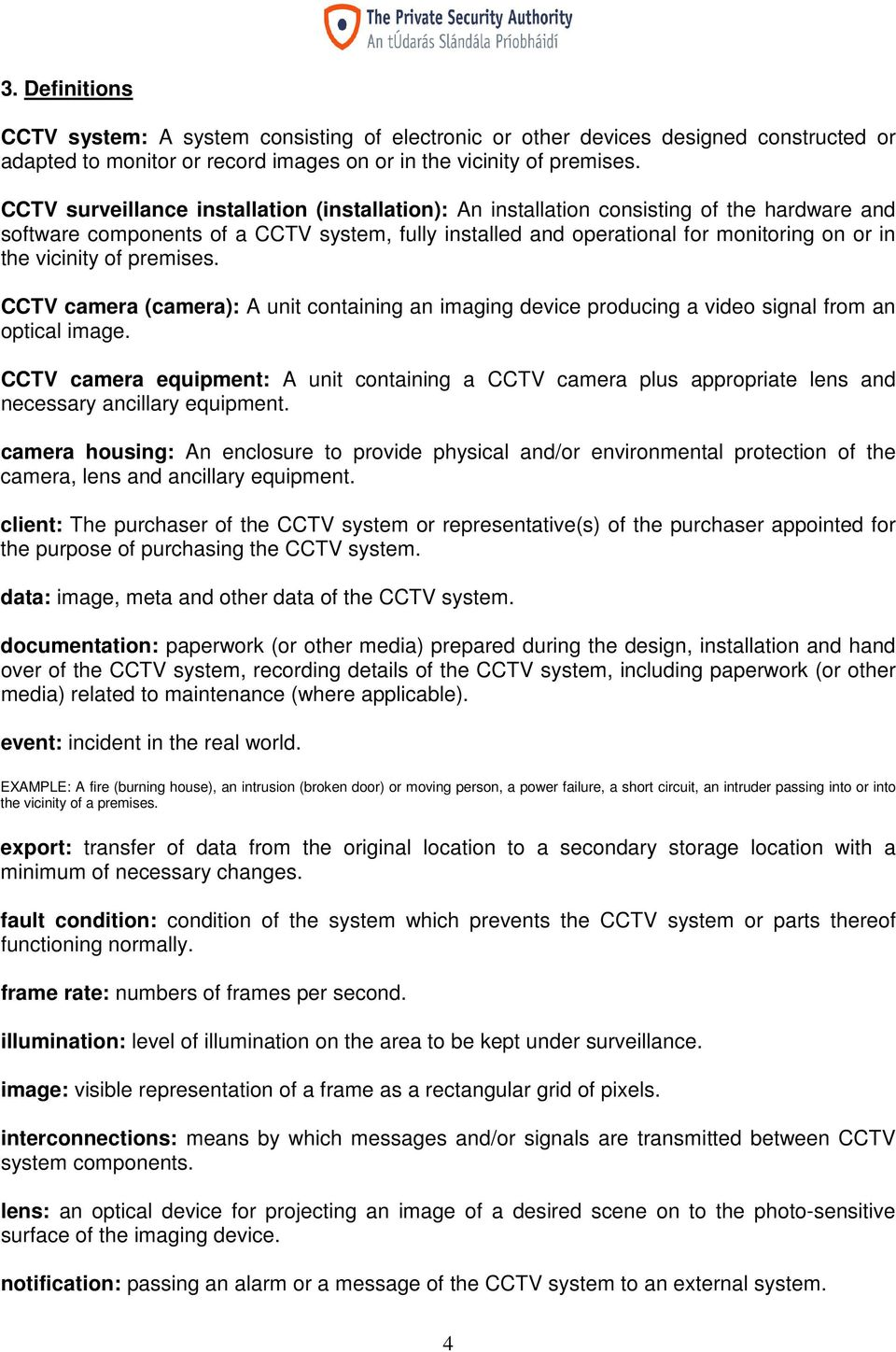 vicinity of premises. CCTV camera (camera): A unit containing an imaging device producing a video signal from an optical image.